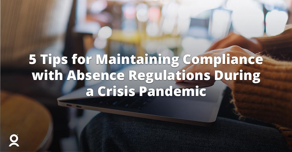 5 Tips for Maintaining Compliance with Absence Regulations During a Crisis