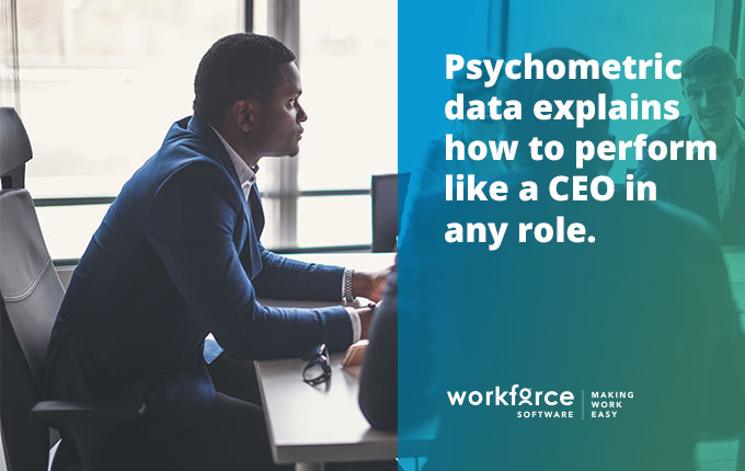 Psychometric data explains how to perform like a CEO in any role.