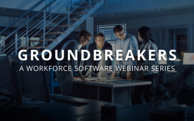 GROUNDBREAKERS | A WorkForce Software Webinar Series