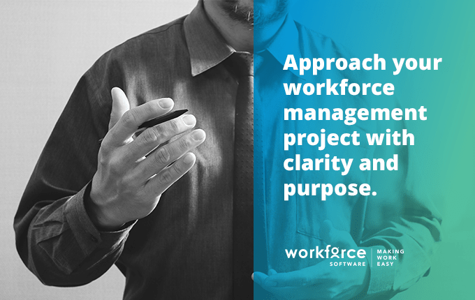 7 unbiased tips that'll help you Approach your workforce management project with clarity and purpose
