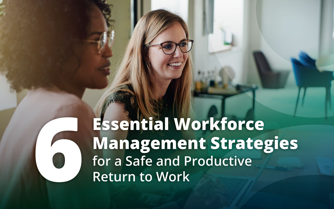 6 Essential Workforce Management Strategies for a Safe and Productive Return to Work