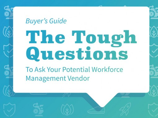 The Tough Questions To Ask Your Potential Workforce Management Vendor
